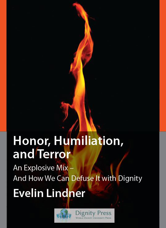 Honor, Humiliation, And Terror: An Explosive Mix U2013 And How We Can Defuse It  With Dignity · Lake Oswego, OR: World Dignity University Press, 2017